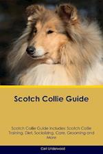 Scotch Collie Guide Scotch Collie Guide Includes: Scotch Collie Training, Diet, Socializing, Care, Grooming, Breeding and More af Carl Underwood