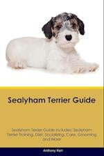 Sealyham Terrier Guide Sealyham Terrier Guide Includes: Sealyham Terrier Training, Diet, Socializing, Care, Grooming, Breeding and More
