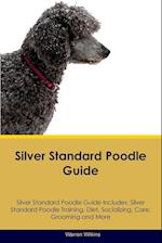 Silver Standard Poodle Guide Silver Standard Poodle Guide Includes: Silver Standard Poodle Training, Diet, Socializing, Care, Grooming, Breeding and M af Warren Wilkins
