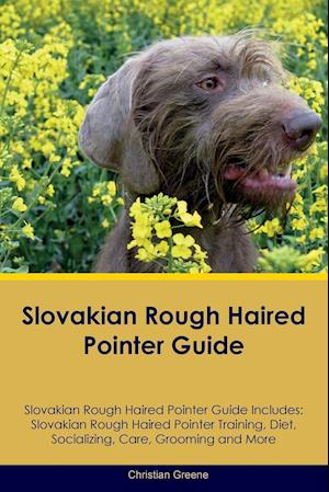 Slovakian Rough Haired Pointer Guide Slovakian Rough Haired Pointer Guide Includes: Slovakian Rough Haired Pointer Training, Diet, Socializing, Care,
