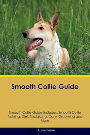 Smooth Collie Guide Smooth Collie Guide Includes: Smooth Collie Training, Diet, Socializing, Care, Grooming, Breeding and More