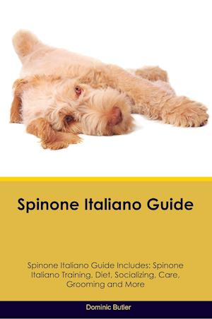 Spinone Italiano Guide Spinone Italiano Guide Includes: Spinone Italiano Training, Diet, Socializing, Care, Grooming, Breeding and More