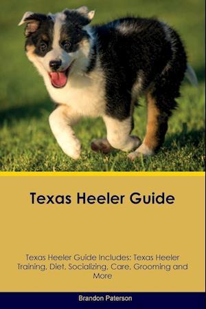 Texas Heeler Guide Texas Heeler Guide Includes: Texas Heeler Training, Diet, Socializing, Care, Grooming, Breeding and More