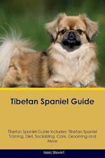 Tibetan Spaniel Guide Tibetan Spaniel Guide Includes: Tibetan Spaniel Training, Diet, Socializing, Care, Grooming, Breeding and More