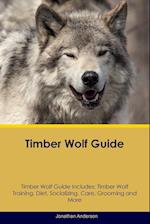 Timber Wolf Guide Timber Wolf Guide Includes: Timber Wolf Training, Diet, Socializing, Care, Grooming, Breeding and More af Jonathan Anderson