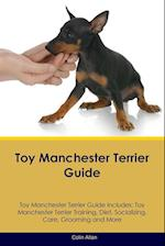 Toy Manchester Terrier Guide Toy Manchester Terrier Guide Includes: Toy Manchester Terrier Training, Diet, Socializing, Care, Grooming, Breeding and M af Colin Allan