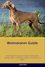 Weimaraner Guide Weimaraner Guide Includes: Weimaraner Training, Diet, Socializing, Care, Grooming, Breeding and More