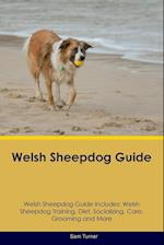 Welsh Sheepdog Guide Welsh Sheepdog Guide Includes: Welsh Sheepdog Training, Diet, Socializing, Care, Grooming, Breeding and More