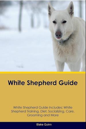 White Shepherd Guide White Shepherd Guide Includes: White Shepherd Training, Diet, Socializing, Care, Grooming, Breeding and More
