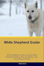 White Shepherd Guide White Shepherd Guide Includes: White Shepherd Training, Diet, Socializing, Care, Grooming, Breeding and More af Blake Quinn