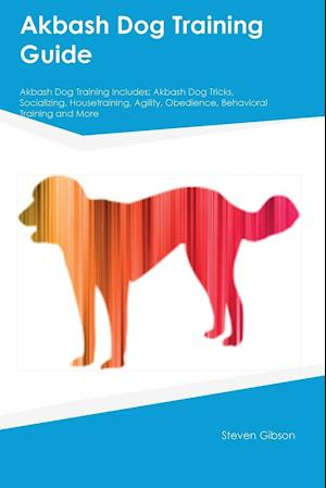 Bog, paperback Akbash Dog Training Guide Akbash Dog Training Includes af Steven Gibson