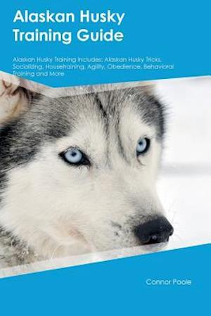 Bog, hæftet Alaskan Husky Training Guide Alaskan Husky Training Includes: Alaskan Husky Tricks, Socializing, Housetraining, Agility, Obedience, Behavioral Trainin af Connor Poole