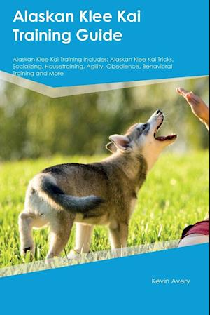 Bog, paperback Alaskan Klee Kai Training Guide Alaskan Klee Kai Training Includes af Kevin Avery