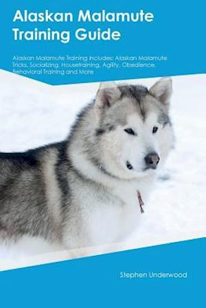Bog, paperback Alaskan Malamute Training Guide Alaskan Malamute Training Includes af Stephen Underwood