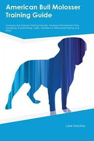 Bog, paperback American Bull Molosser Training Guide American Bull Molosser Training Includes af Luke MacKay