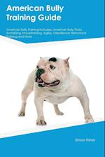 American Bully Training Guide American Bully Training Includes: American Bully Tricks, Socializing, Housetraining, Agility, Obedience, Behavioral Trai