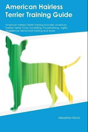 American Hairless Terrier Training Guide American Hairless Terrier Training Includes: American Hairless Terrier Tricks, Socializing, Housetraining, Ag