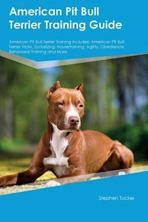 Bog, hæftet American Pit Bull Terrier Training Guide American Pit Bull Terrier Training Includes: American Pit Bull Terrier Tricks, Socializing, Housetraining, Ag af Stephen Tucker