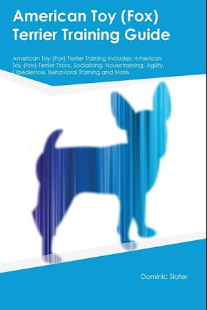 Bog, hæftet American Toy (Fox) Terrier Training Guide American Toy (Fox) Terrier Training Includes: American Toy (Fox) Terrier Tricks, Socializing, Housetraining, af Dominic Slater