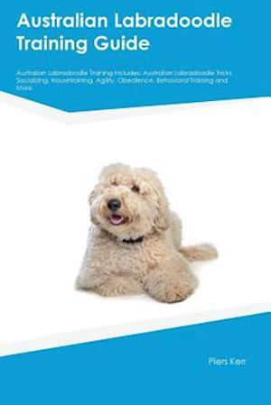 Australian Labradoodle Training Guide Australian Labradoodle Training Includes: Australian Labradoodle Tricks, Socializing, Housetraining, Agility, Ob