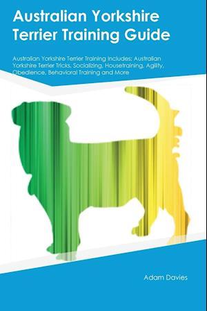 Bog, hæftet Australian Yorkshire Terrier Training Guide Australian Yorkshire Terrier Training Includes: Australian Yorkshire Terrier Tricks, Socializing, Housetra af James Rutherford