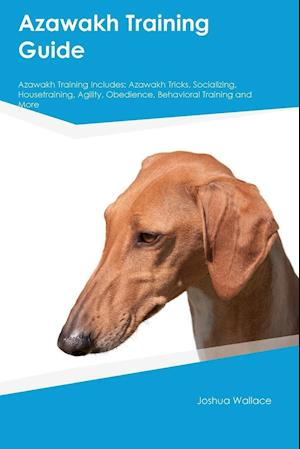 Bog, hæftet Azawakh Training Guide Azawakh Training Includes: Azawakh Tricks, Socializing, Housetraining, Agility, Obedience, Behavioral Training and More af Isaac Graham