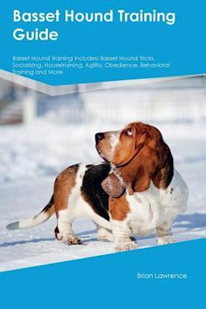 Bog, hæftet Basset Hound Training Guide Basset Hound Training Includes: Basset Hound Tricks, Socializing, Housetraining, Agility, Obedience, Behavioral Training a af Gavin Baker