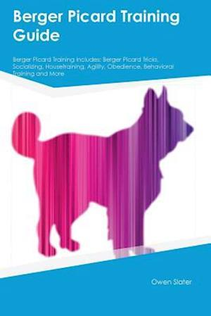 Bog, hæftet Berger Picard Training Guide Berger Picard Training Includes: Berger Picard Tricks, Socializing, Housetraining, Agility, Obedience, Behavioral Trainin af Joe Gibson