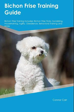 Bog, hæftet Bichon Frise Training Guide Bichon Frise Training Includes: Bichon Frise Tricks, Socializing, Housetraining, Agility, Obedience, Behavioral Training a af Jack Nash