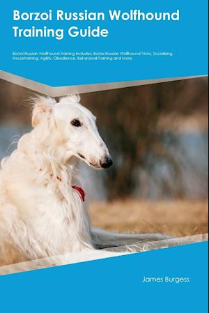Borzoi Russian Wolfhound Training Guide Borzoi Russian Wolfhound Training Includes: Borzoi Russian Wolfhound Tricks, Socializing, Housetraining, Agili