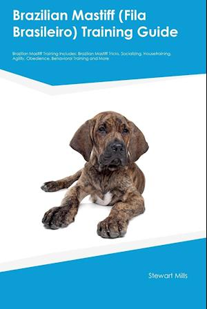 Bog, hæftet Brazilian Mastiff (Fila Brasileiro) Training Guide Brazilian Mastiff Training Includes: Brazilian Mastiff Tricks, Socializing, Housetraining, Agility, af Ryan Hudson