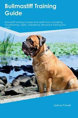 Bog, hæftet Bullmastiff Training Guide Bullmastiff Training Includes: Bullmastiff Tricks, Socializing, Housetraining, Agility, Obedience, Behavioral Training and af Blake Rees