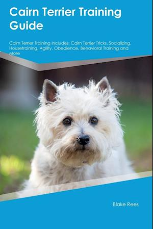 Bog, hæftet Cairn Terrier Training Guide Cairn Terrier Training Includes: Cairn Terrier Tricks, Socializing, Housetraining, Agility, Obedience, Behavioral Trainin af Dan Campbell