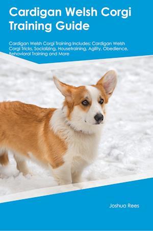 Bog, hæftet Cardigan Welsh Corgi Training Guide Cardigan Welsh Corgi Training Includes: Cardigan Welsh Corgi Tricks, Socializing, Housetraining, Agility, Obedienc af Nicholas Vance