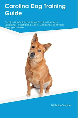 Bog, hæftet Carolina Dog Training Guide Carolina Dog Training Includes: Carolina Dog Tricks, Socializing, Housetraining, Agility, Obedience, Behavioral Training a af Owen Roberts