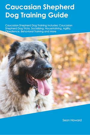 Bog, hæftet Caucasian Shepherd Dog Training Guide Caucasian Shepherd Dog Training Includes: Caucasian Shepherd Dog Tricks, Socializing, Housetraining, Agility, Ob af Paul Young
