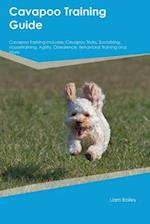 Cavapoo Training Guide Cavapoo Training Includes: Cavapoo Tricks, Socializing, Housetraining, Agility, Obedience, Behavioral Training and More