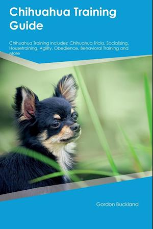 Bog, hæftet Chihuahua Training Guide Chihuahua Training Includes: Chihuahua Tricks, Socializing, Housetraining, Agility, Obedience, Behavioral Training and More af Thomas Campbell