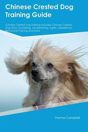 Chinese Crested Dog Training Guide Chinese Crested Dog Training Includes: Chinese Crested Dog Tricks, Socializing, Housetraining, Agility, Obedience,