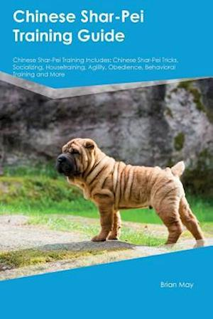 Bog, hæftet Chinese Shar-Pei Training Guide Chinese Shar-Pei Training Includes: Chinese Shar-Pei Tricks, Socializing, Housetraining, Agility, Obedience, Behaviora af Dominic Newman