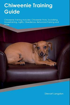 Bog, hæftet Chiweenie Training Guide Chiweenie Training Includes: Chiweenie Tricks, Socializing, Housetraining, Agility, Obedience, Behavioral Training and More af Adrian Forsyth