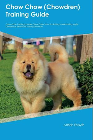 Bog, hæftet Chow Chow (Chowdren) Training Guide Chow Chow Training Includes: Chow Chow Tricks, Socializing, Housetraining, Agility, Obedience, Behavioral Training af Leonard McDonald