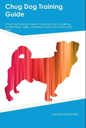 Bog, hæftet Chug Dog Training Guide Chug Dog Training Includes: Chug Dog Tricks, Socializing, Housetraining, Agility, Obedience, Behavioral Training and More af Piers Robertson