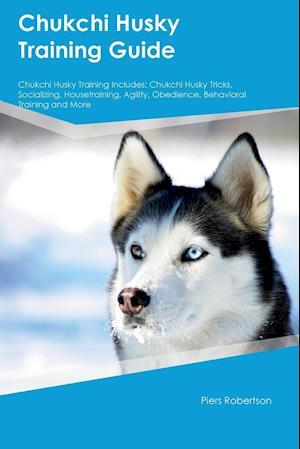 Bog, hæftet Chukchi Husky Training Guide Chukchi Husky Training Includes: Chukchi Husky Tricks, Socializing, Housetraining, Agility, Obedience, Behavioral Trainin af Jonathan Harris