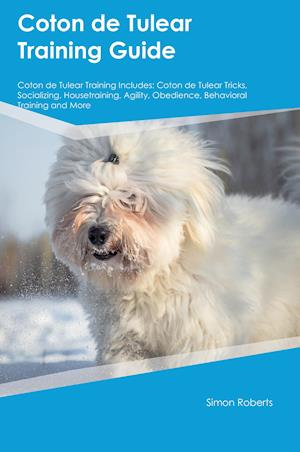 Bog, hæftet Coton de Tulear Training Guide Coton de Tulear Training Includes: Coton de Tulear Tricks, Socializing, Housetraining, Agility, Obedience, Behavioral T af James McDonald