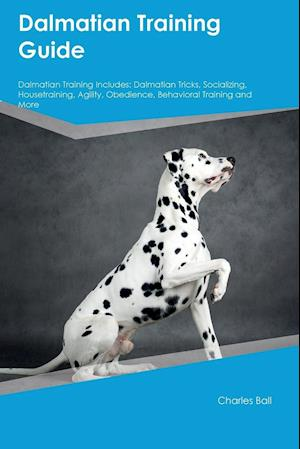 Dalmatian Training Guide Dalmatian Training Includes: Dalmatian Tricks, Socializing, Housetraining, Agility, Obedience, Behavioral Training and More