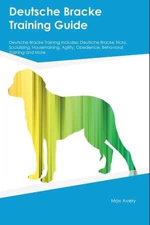 Bog, hæftet Deutsche Bracke Training Guide Deutsche Bracke Training Includes: Deutsche Bracke Tricks, Socializing, Housetraining, Agility, Obedience, Behavioral T af Richard Burgess