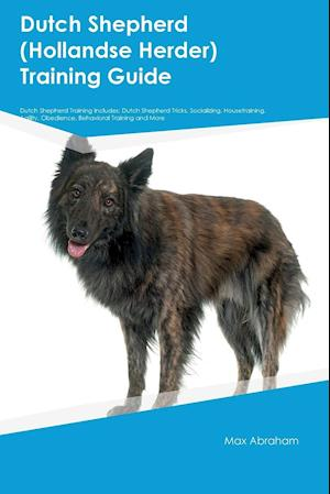 Bog, hæftet Dutch Shepherd (Hollandse Herder) Training Guide Dutch Shepherd Training Includes: Dutch Shepherd Tricks, Socializing, Housetraining, Agility, Obedien af Harry Gibson