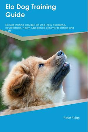 Bog, hæftet Elo Dog Training Guide Elo Dog Training Includes: Elo Dog Tricks, Socializing, Housetraining, Agility, Obedience, Behavioral Training and More af Leonard Manning