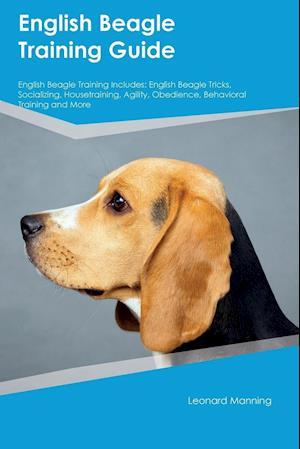 Bog, hæftet English Beagle Training Guide English Beagle Training Includes: English Beagle Tricks, Socializing, Housetraining, Agility, Obedience, Behavioral Trai af Shaun Phillips